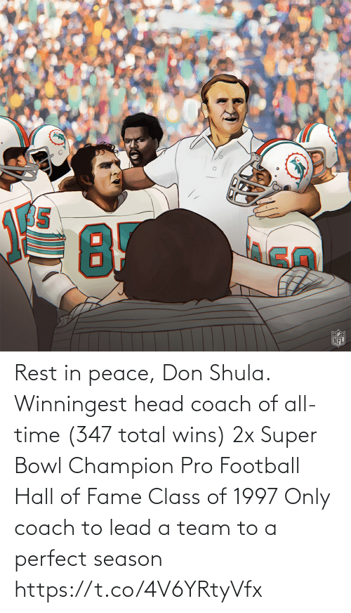 Peace: Rest in peace, Don Shula.  Winningest head coach of all-time (347 total wins) 2x Super Bowl Champion Pro Football Hall of Fame Class of 1997 Only coach to lead a team to a perfect season https://t.co/4V6YRtyVfx