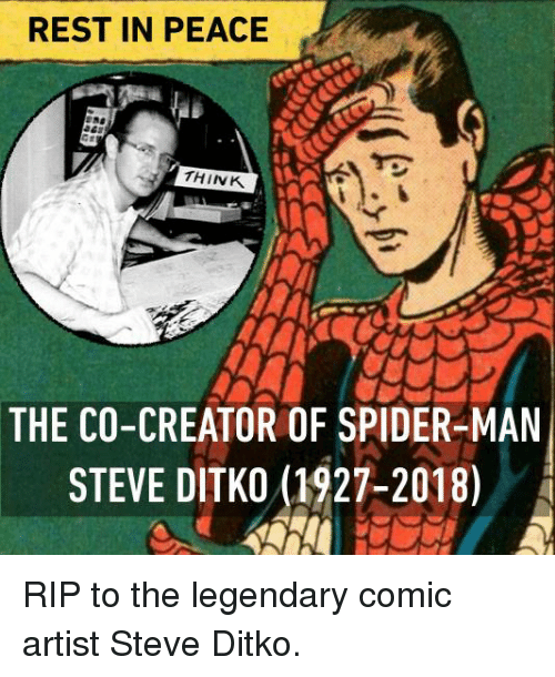 Dank, Spider, and SpiderMan: REST IN PEACE  THINK  THE CO-CREATOR OF SPIDER-MAN  STEVE DITKO1927-2018) RIP to the legendary comic artist Steve Ditko.