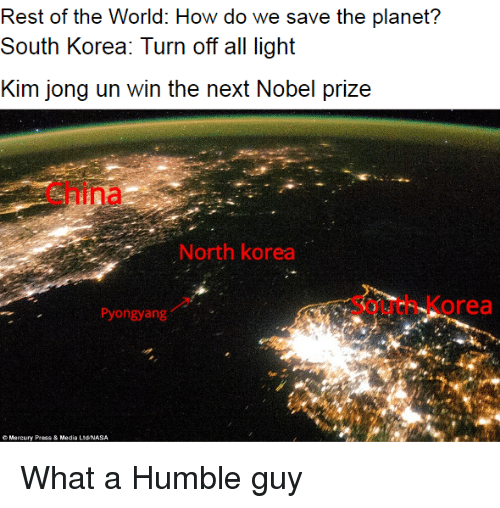 Kim Jong-Un, Nobel Prize, and North Korea: Rest of the World: How do we save the planet?  South Korea: Turn off all light  Kim jong un win the next Nobel prize  China  s  North korea  South Korea  Pyongyang  Mercury Press&Media LidNASA