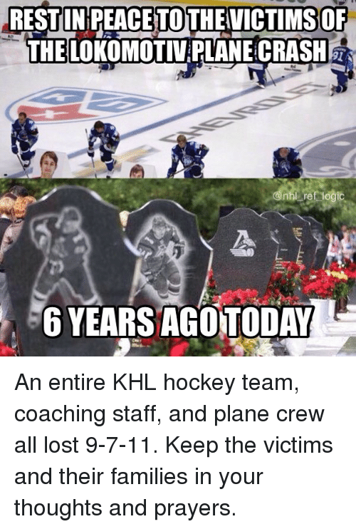 7/11, Hockey, and Memes: RESTUNPEACETOTHEVICTIMSOF  THELOKOMOTIV PLANE CRASH  6 YEARS AGOTODAY An entire KHL hockey team, coaching staff, and plane crew all lost 9-7-11. Keep the victims and their families in your thoughts and prayers.