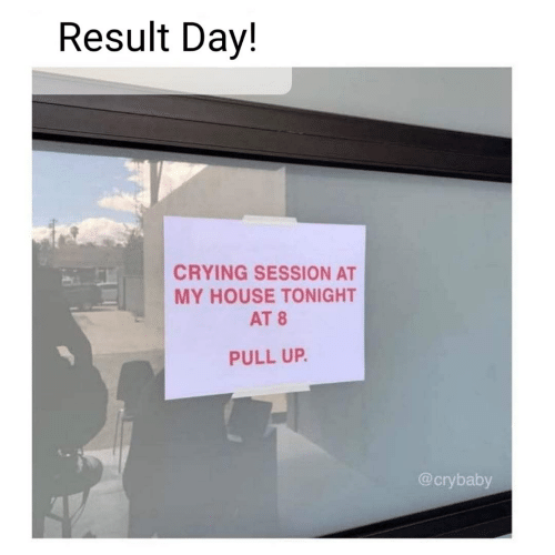 Pull: Result Day!  CRYING SESSION AT  MY HOUSE TONIGHT  AT 8  PULL UP.  @crybaby