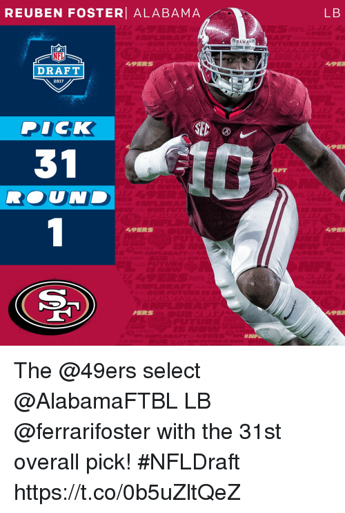 "49er: REUBEN FOSTER ALABAMA  LB  BAMA""  NFL  49ERS  49E  DRAFT  2017  P  ICK  31  R. UNI  UND  49ERS  49EI  PERS  49ER  C)  SEE The @49ers select @AlabamaFTBL LB @ferrarifoster with the 31st overall pick!  #NFLDraft https://t.co/0b5uZltQeZ"