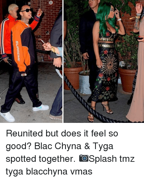 Blac Chyna, Memes, and Tyga: Reunited but does it feel so good? Blac Chyna & Tyga spotted together. 📷Splash tmz tyga blacchyna vmas