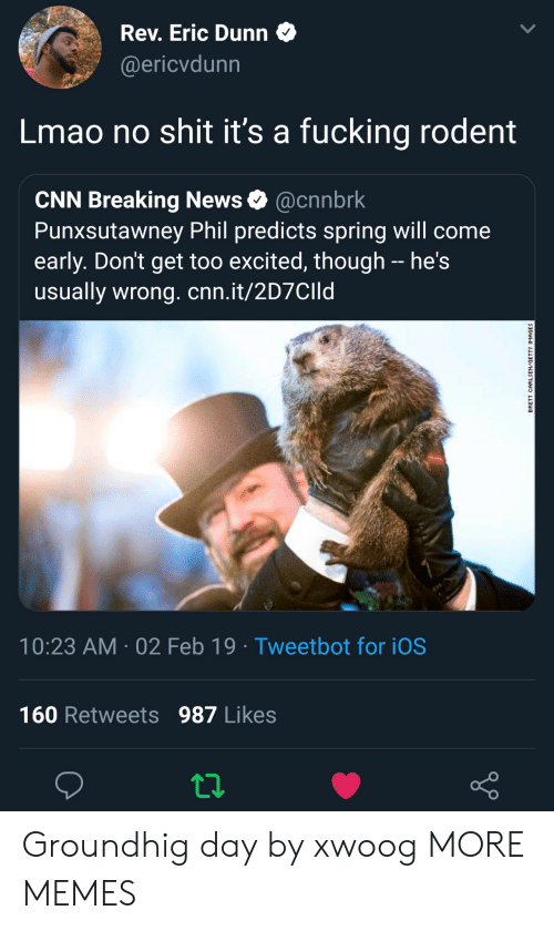cnn.com, Dank, and Fucking: Rev. Eric Dunn  @ericvdunn  Lmao no shit it's a fucking rodent  CNN Breaking News @cnnbrk  Punxsutawney Phil predicts spring will come  early. Don't get too excited, though - he's  usually wrong. cnn.it/2D7CIId  10:23 AM 02 Feb 19 Tweetbot for iOS  160 Retweets 987 Likes Groundhig day by xwoog MORE MEMES