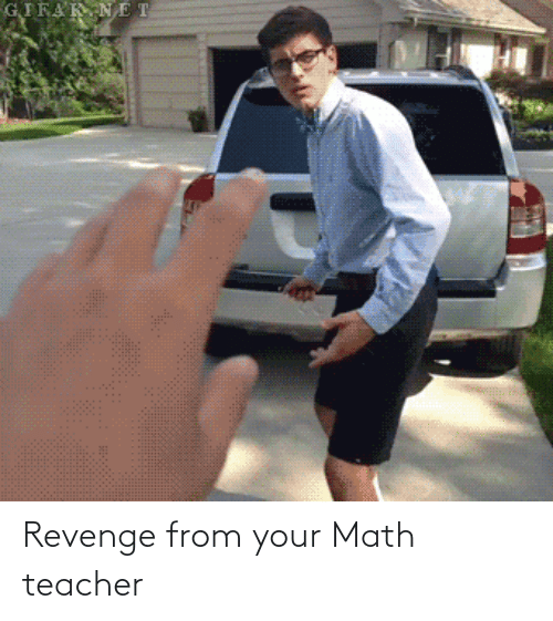 Math: Revenge from your Math teacher
