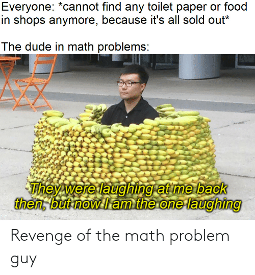 Math: Revenge of the math problem guy