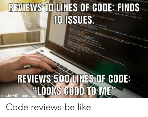 """Reviews: REVIEWS 10 LINES OF CODE: FINDS  10 ISSUES.  REVIEWS 500 LINES OF CODE:  """"LOOKS GOOD TO ME""""  made with mematic Code reviews be like"""