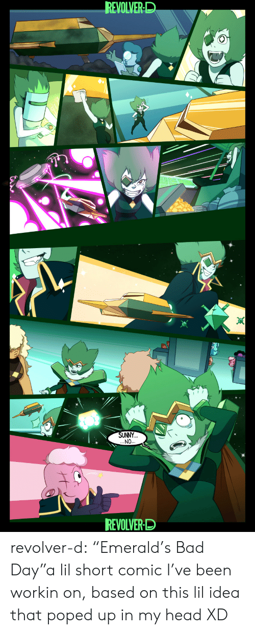 """sunny: REVOLVER-D  SUNNY  NO  REVOLVER-D revolver-d:  """"Emerald's Bad Day""""a lil short comic I've been workin on, based on this lil idea that poped up in my head XD"""