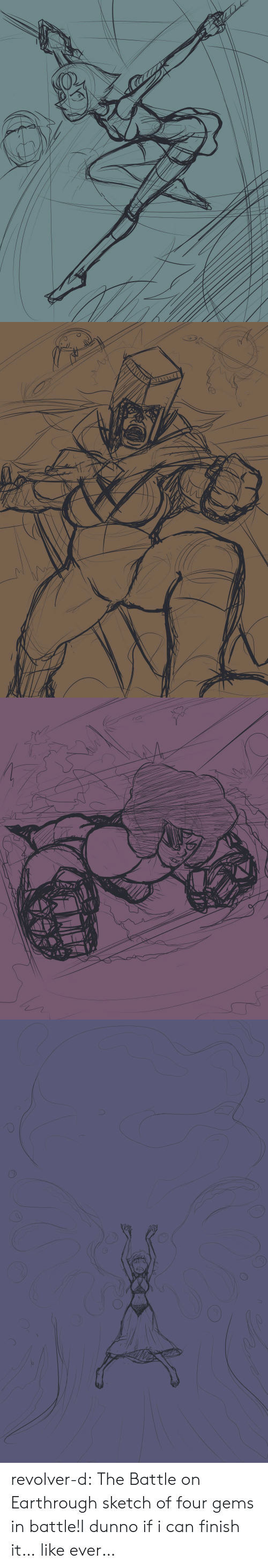 Tumblr, Blog, and Earth: revolver-d:  The Battle on Earthrough sketch of four gems in battle!I dunno if i can finish it… like ever…