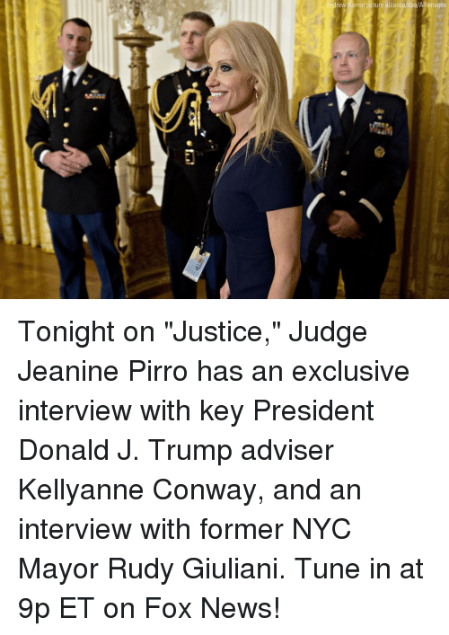 "Conway, Memes, and Fox News: rew Harrer/  ages Tonight on ""Justice,"" Judge Jeanine Pirro has an exclusive interview with key President Donald J. Trump adviser Kellyanne Conway, and an interview with former NYC Mayor Rudy Giuliani. Tune in at 9p ET on Fox News!"