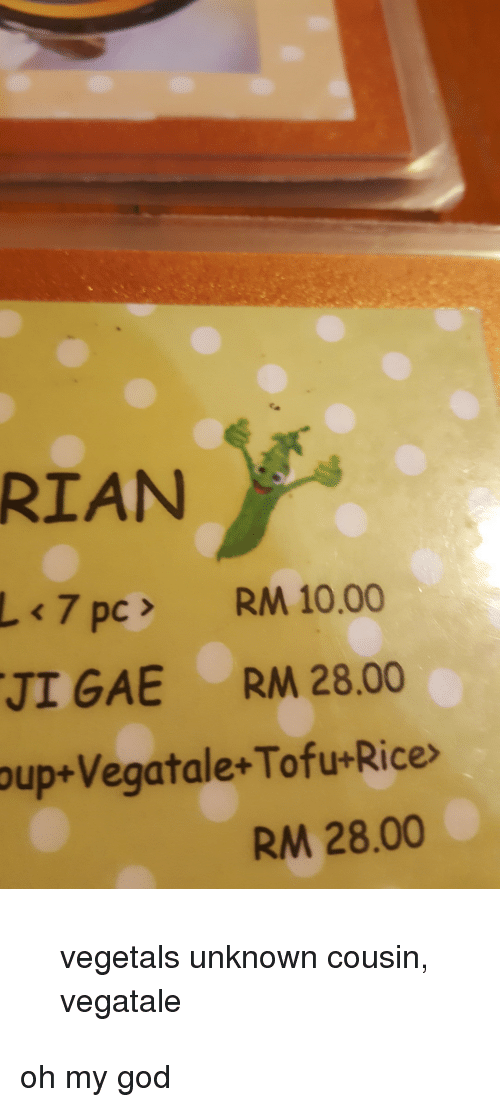 Vegetals: RIAN  7 pc RM 10.00  JI GAE RM 28.00  oup+Vegatale+Tofu*Rice>  RM 28.00 <blockquote><p>vegetals unknown cousin, vegatale</p></blockquote><p>oh my god</p>