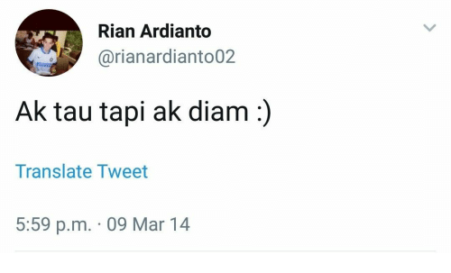 Translate, Mar, and Tau: Rian Ardianto  @rianardianto02  Ak tau tapi ak diam:)  Translate Tweet  5:59 p.m. 09 Mar 14