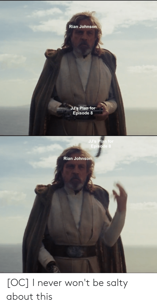 Reddit, Being Salty, and Never: Rian Johnson  JJ's Plan for  Episode 8  JJ's Plan for  Episode 8  Rian Johnson [OC] I never won't be salty about this
