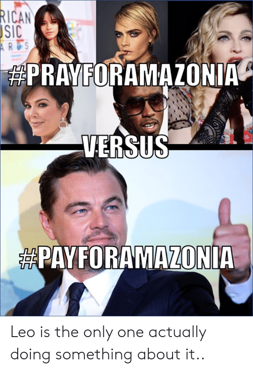 Memes, Only One, and 🤖: RICAN  SIC  ARDS  PRAYFORAMAZONIA  VERSUS  PAYFORAMAZONIA Leo is the only one actually doing something about it..
