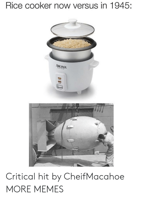 aroma: Rice cooker now versus in 1945:  AROMA Critical hit by CheifMacahoe MORE MEMES