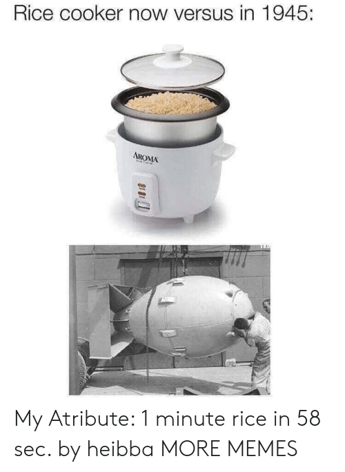 aroma: Rice cooker now versus in 1945:  AROMA My Atribute: 1 minute rice in 58 sec. by heibba MORE MEMES