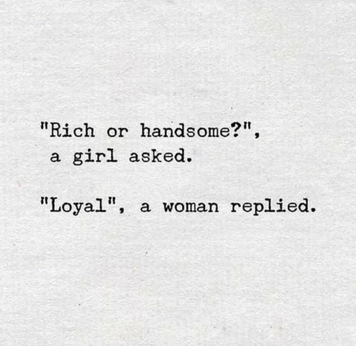 """loyal: """"Rich or  handsome?"""",  girl asked  a.  """"Loyal""""  a woman replied."""