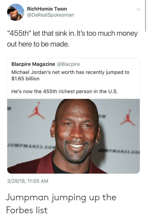 """Jordans: RichHomie Twon  @DaRealSpokesman  """"455th"""" let that sink in. It's too much money  out here to be made  Blacpire Magazine @Blacpire  Michael Jordan's net worth has recently jumped to  $1.65 billion  He's now the 455th richest person in the U.S  3/29/18, 11:05 AM Jumpman jumping up the Forbes list"""
