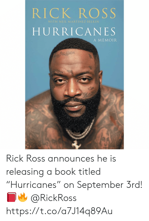 "Rick Ross, Book, and Rickross: RICK ROSS  WITH NEIL MARTINEZ-BELKIN  HURRICANES  A MEMOIR Rick Ross announces he is releasing a book titled ""Hurricanes"" on September 3rd! 📕🔥 @RickRoss https://t.co/a7J14q89Au"