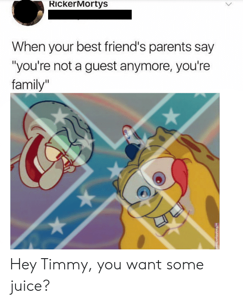 """Family, Friends, and Juice: RickerMortys  When your best friend's parents say  """"you're not a guest anymore, you're  family"""" Hey Timmy, you want some juice?"""