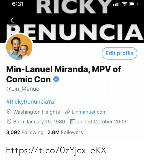 Manuel: RICKY  6:31  PENUNCIA  Edit profile  Min-Lanuel Miranda, MPV of  Comic Con  @Lin_Manuel  #RickyRenunciaYa  Washington Heights Linmanuel.com  Born January 16, 1980  Joined October 2009  3,092 Following 2.8M Followers https://t.co/0zYjexLeKX