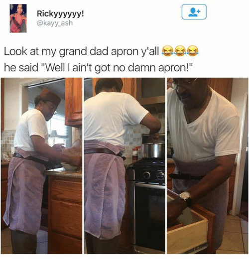 """apron: Ricky yyyyy!  @kay ash  Look at my grand dad apron y'all  he said """"Well I ain't got no damn apron!"""""""
