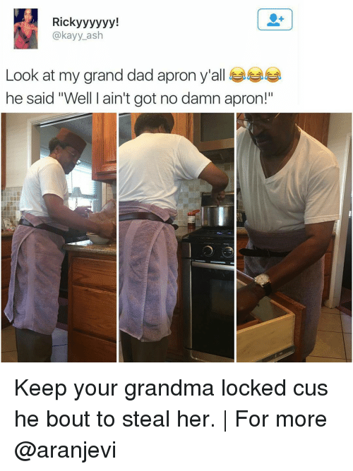"""apron: Ricky yyyyy!  @kayy ash  Look at my grand dad apron y all  he said """"Well ain't got no damn apron!"""" Keep your grandma locked cus he bout to steal her.   For more @aranjevi"""