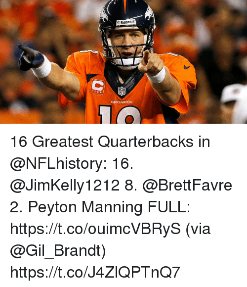 Peyton Manning: Ridde  NFL  BRONCOS 16 Greatest Quarterbacks in @NFLhistory:  16. @JimKelly1212 8. @BrettFavre 2. Peyton Manning FULL: https://t.co/ouimcVBRyS (via @Gil_Brandt) https://t.co/J4ZlQPTnQ7
