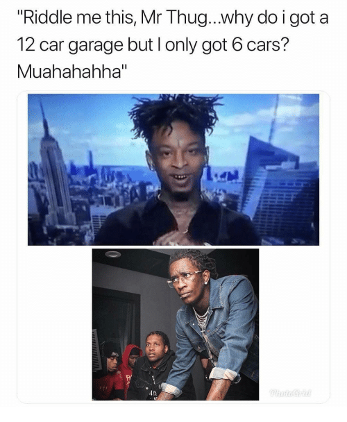 """Cars, Memes, and Thug: """"Riddle me this, Mr Thug...why do i got a  12 car aarage but l only got 6 cars?  Muahahahha"""""""