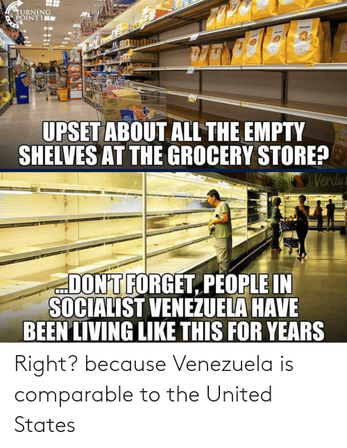 Venezuela: Right? because Venezuela is comparable to the United States