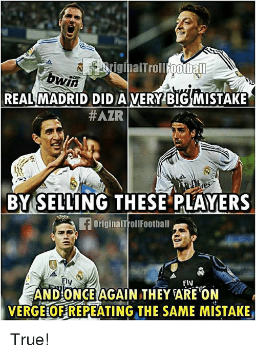 Memes, Real Madrid, and True: riginaltrollfootball  REAL MADRID DID AVERY BIG MISTAKE  #AZR  BY SELLING THESE PLAYERS  OriginalTrollFootball  Fly  Fly  ANDONCE AGAIN THEY FARE ON  VERGEIOF REPEATING THE SAME MISTAKE True!