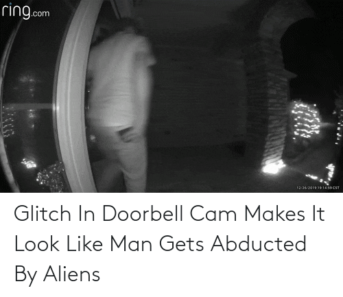 glitch: ring.com  12262019191439 CST Glitch In Doorbell Cam Makes It Look Like Man Gets Abducted By Aliens