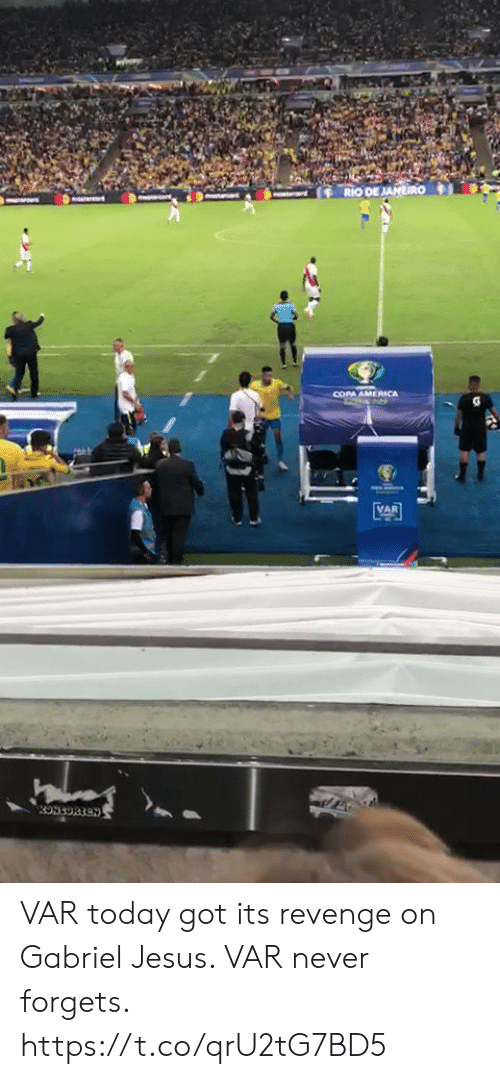 rio: RIO DE JANIRO  masted  COPA AMERICA  VAR  3993OR1EN VAR today got its revenge on Gabriel Jesus. VAR never forgets.  https://t.co/qrU2tG7BD5