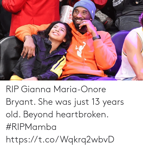 just: RIP Gianna Maria-Onore Bryant. She was just 13 years old. Beyond heartbroken. #RIPMamba https://t.co/Wqkrq2wbvD