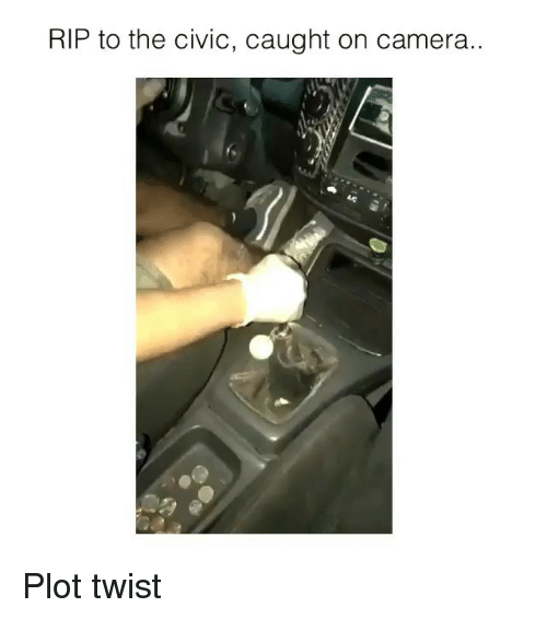 Camera, Civic, and Rip: RIP to the civic, caught on camera.. Plot twist