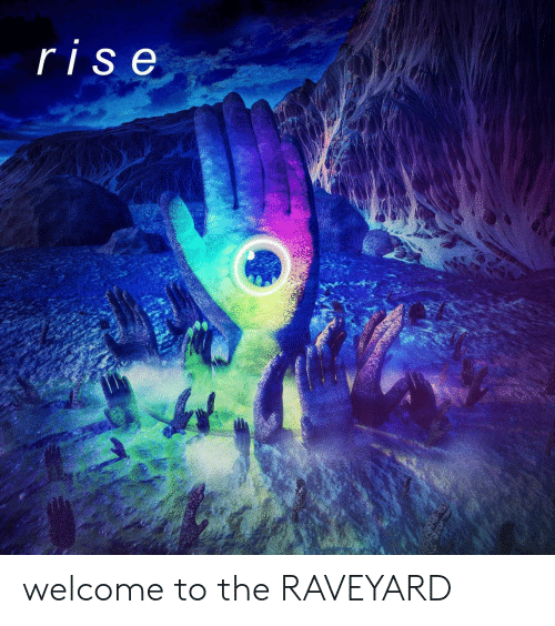 Ris,  Welcome, and Welcome To: ris e welcome to the RAVEYARD