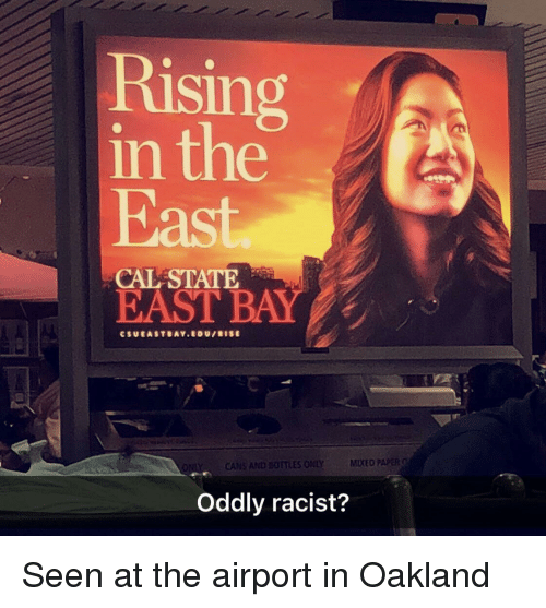 Racist, Accidental Racism, and Paper: Rising  in the  East.  CAL STATE  EAST  BAY  CANS AND BUTTLES ONLYMIXED PAPER  Oddly racist?