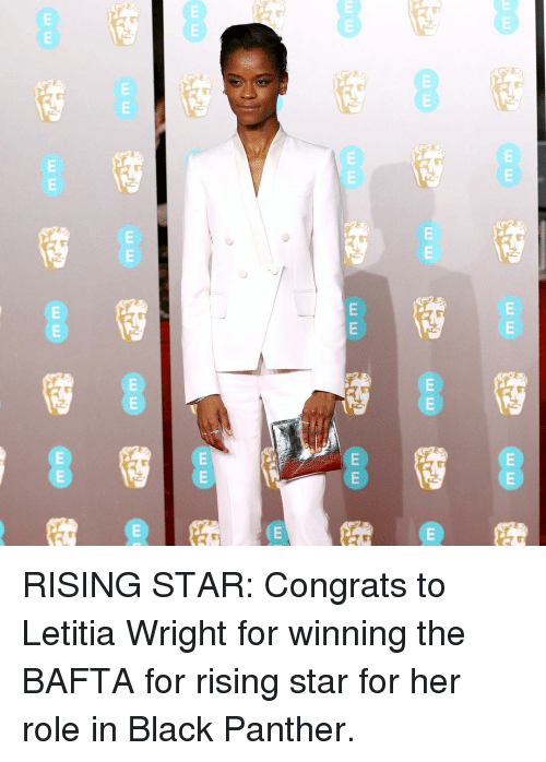 Memes, Black, and Black Panther: RISING STAR: Congrats to Letitia Wright for winning the BAFTA for rising star for her role in Black Panther.
