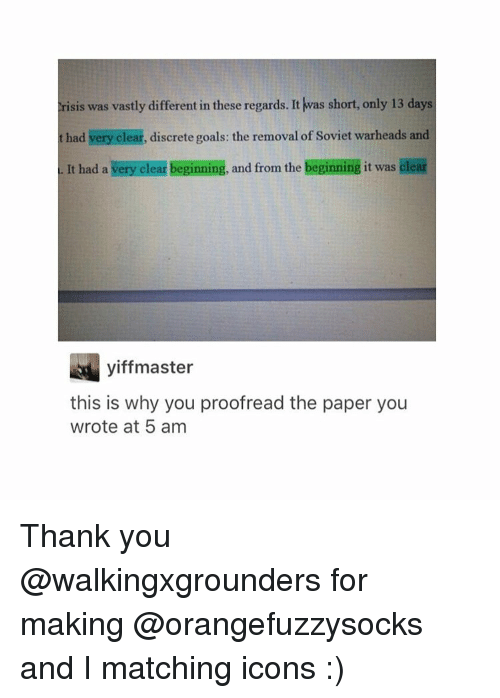 Discretion: risis was vastly different in these regards. It was short, only 13 days  had very clear, discrete goals: the removal of Soviet warheads and  a. It had a very beginning, and from the beginning it was clear  clear yiff master  this is why you proofread the paper you  wrote at 5 am Thank you @walkingxgrounders for making @orangefuzzysocks and I matching icons :)