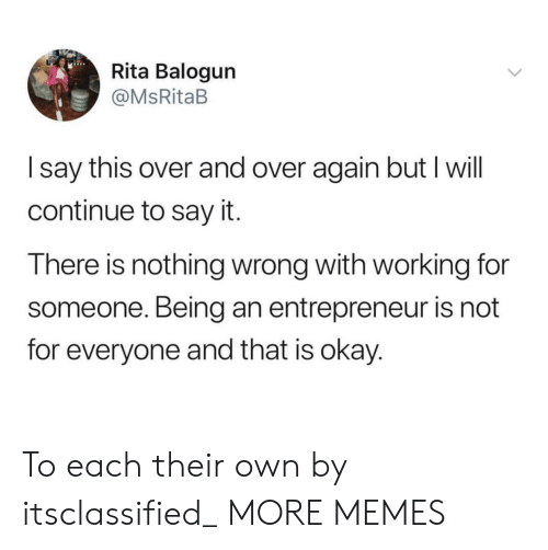 Dank, Memes, and Target: Rita Balogun  @MsRitaB  I say this over and over again but I will  continue to say it.  There is nothing wrong with working for  someone. Being an entrepreneur is not  for everyone and that is okay. To each their own by itsclassified_ MORE MEMES