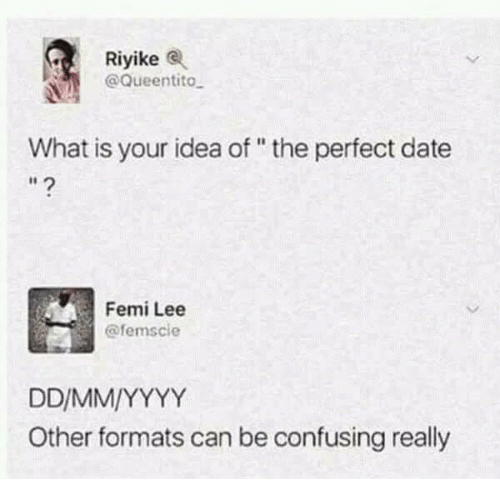 "Memes, Date, and What Is: Riyike  @Queentito  What is your idea of""the perfect date  Femi Lee  @femscie  Other formats can be confusing really"