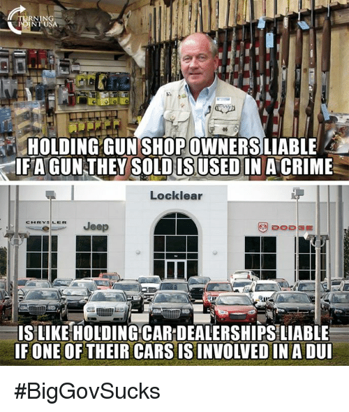 Criming: RNING  NT USA  HOLDING GUN SHOP OWNERSLIABLE  IFAGUNTHEY SOLDIN A CRIME  IS USED  Locklear  CLJeep  IS LIKE HOLDING CAR DEALERSHIPS LIABLE  F ONE OF THEIR CARS IS INVOLVED IN A DU #BigGovSucks