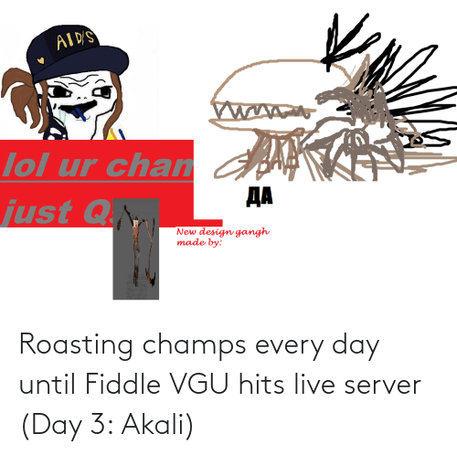 champs: Roasting champs every day until Fiddle VGU hits live server (Day 3: Akali)