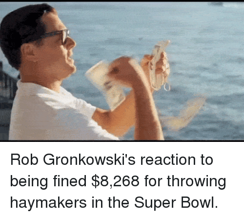 Rob Gronkowski: Rob Gronkowski's reaction to being fined $8,268 for throwing haymakers in the Super Bowl.