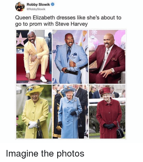 Queen Elizabeth, Steve Harvey, and Queen: Robby Slowik  @RobbySlowik  Queen Elizabeth dresses like she's about to  go to prom with Steve Harvey Imagine the photos