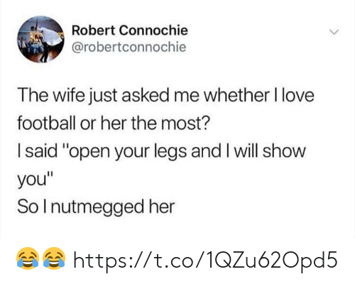 """Football, Love, and Memes: Robert Connochie  @robertconnochie  The wife just asked me whether l love  football or her the most?  I said """"open your legs and I will show  you""""  So I nutmegged her 😂😂 https://t.co/1QZu62Opd5"""