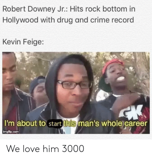 Downey: Robert Downey Jr.: Hits rock bottom in  Hollywood with drug and crime record  Kevin Feige:  I'm about to start this man's whole career  ingfilp.conm We love him 3000