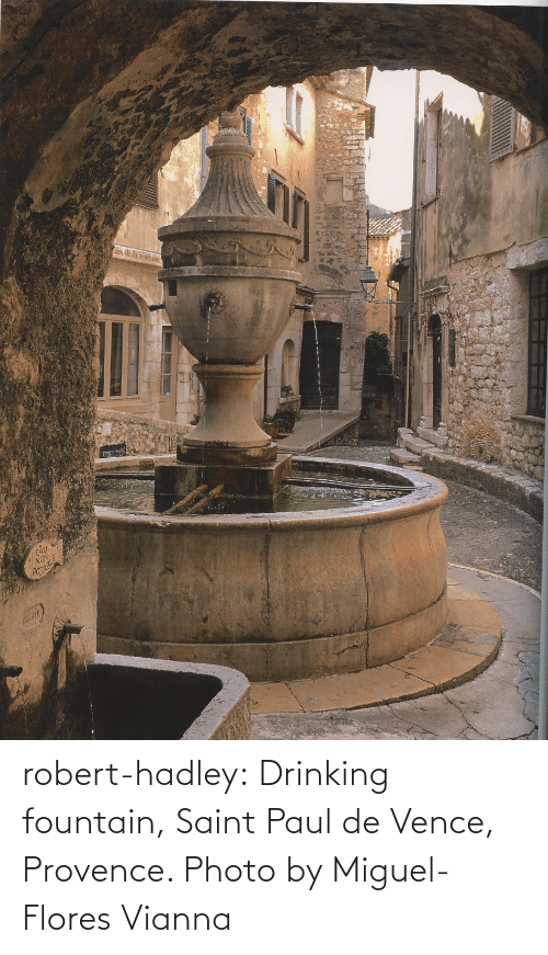 Miguel: robert-hadley:  Drinking fountain, Saint Paul de Vence, Provence. Photo by Miguel-Flores Vianna