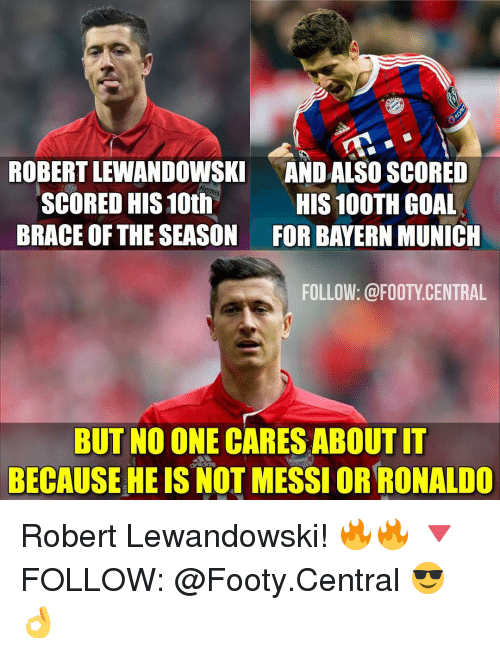 robert lewandowski: ROBERTLEWANDOWSKI ANDALSO SCORED  Imes  SCORED HIS 10th  HIS 100TH GOAL  BRACE OF THE SEASON FOR BAYERN MUNICH  FOLLOW: @FOOTY CENTRAL  BUT NO ONE CARESABOUTIT  BECAUSE HE IS NOT MESSIORRONALDO Robert Lewandowski! 🔥🔥 🔻FOLLOW: @Footy.Central 😎👌