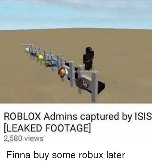 ROBLOX Admins Captured by ISIS LEAKED FOOTAGE 2580 Views